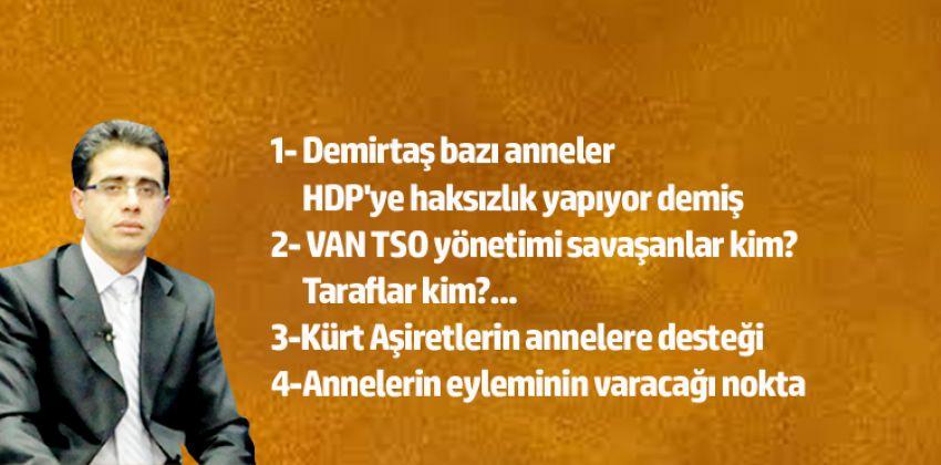 Demirtaş o anneler HDP'ye haksızlık yapıyor demiş...
