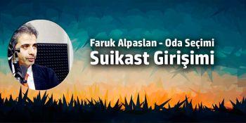 FARUK ALPASLAN-ODA SEÇİMİ-SUİKAST GİRİŞİMİ